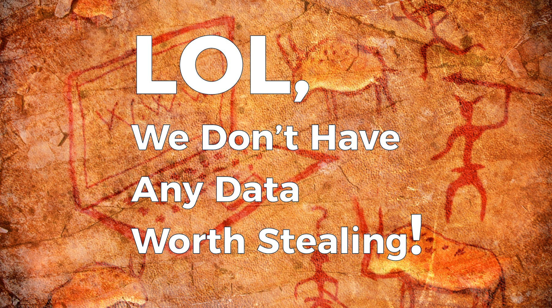 LOL We Don't Have Any Data Worth Stealing!
